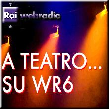 A teatro su Radio 6